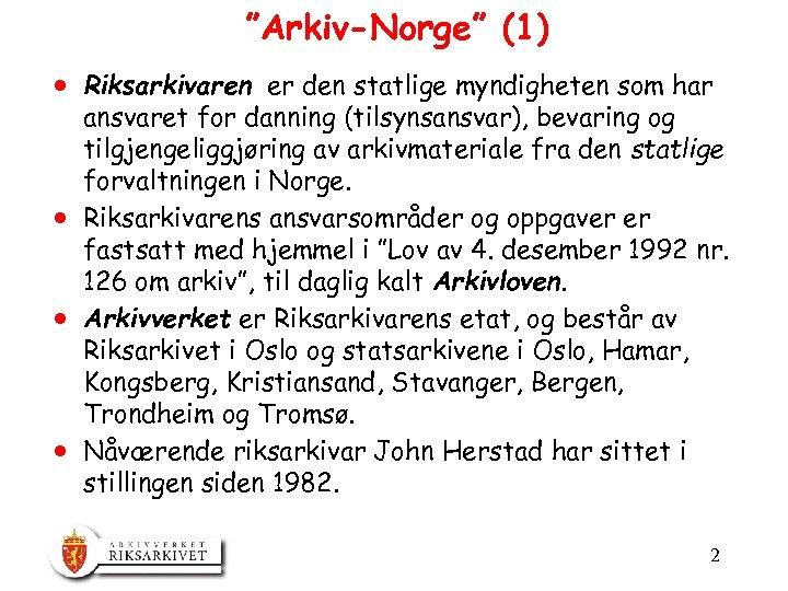 """""""Arkiv-Norge"""" (1) · Riksarkivaren er den statlige myndigheten som har ansvaret for danning (tilsynsansvar),"""