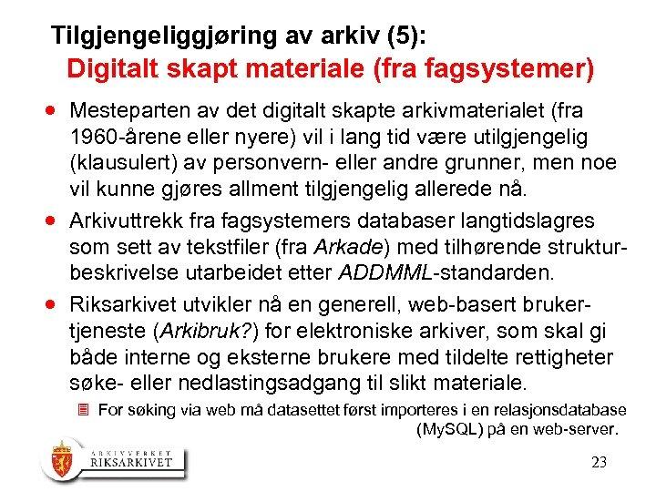 Tilgjengeliggjøring av arkiv (5): Digitalt skapt materiale (fra fagsystemer) · Mesteparten av det digitalt