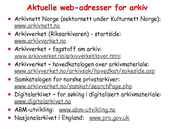 Aktuelle web-adresser for arkiv · Arkivnett Norge (sektornett under Kulturnett Norge): · · ·