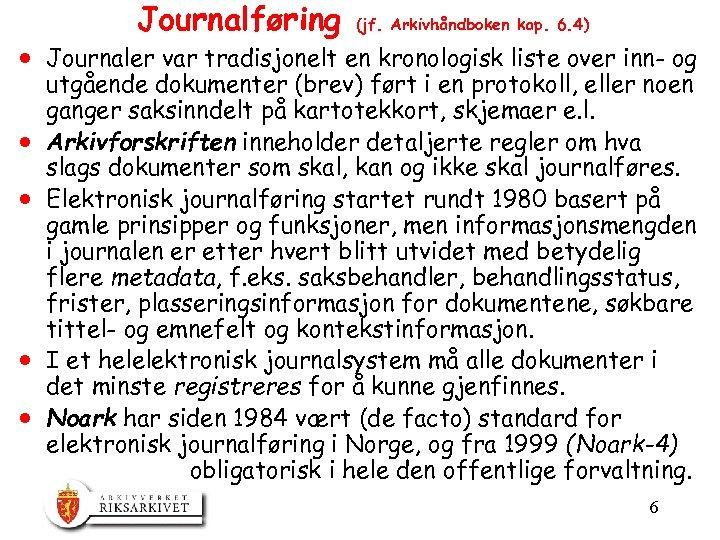 Journalføring (jf. Arkivhåndboken kap. 6. 4) · Journaler var tradisjonelt en kronologisk liste over