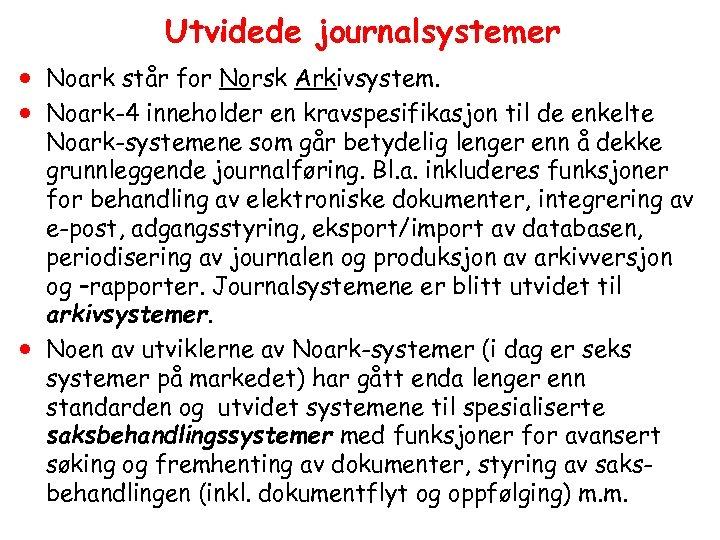 Utvidede journalsystemer · Noark står for Norsk Arkivsystem. · Noark-4 inneholder en kravspesifikasjon til