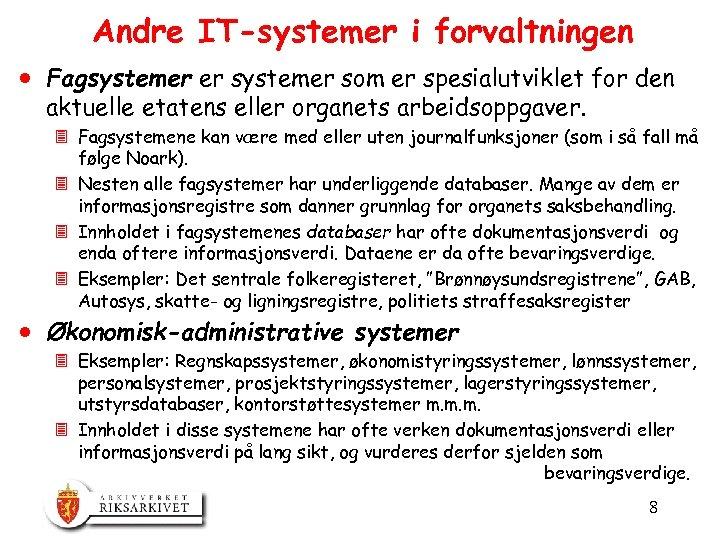 Andre IT-systemer i forvaltningen · Fagsystemer er systemer som er spesialutviklet for den aktuelle