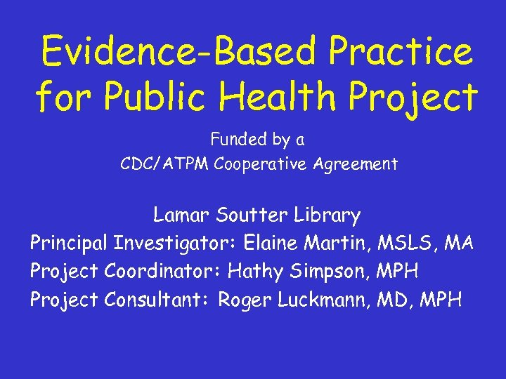 Evidence-Based Practice for Public Health Project Funded by a CDC/ATPM Cooperative Agreement Lamar Soutter