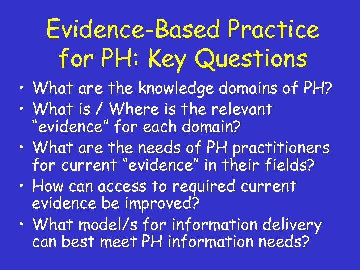Evidence-Based Practice for PH: Key Questions • What are the knowledge domains of PH?