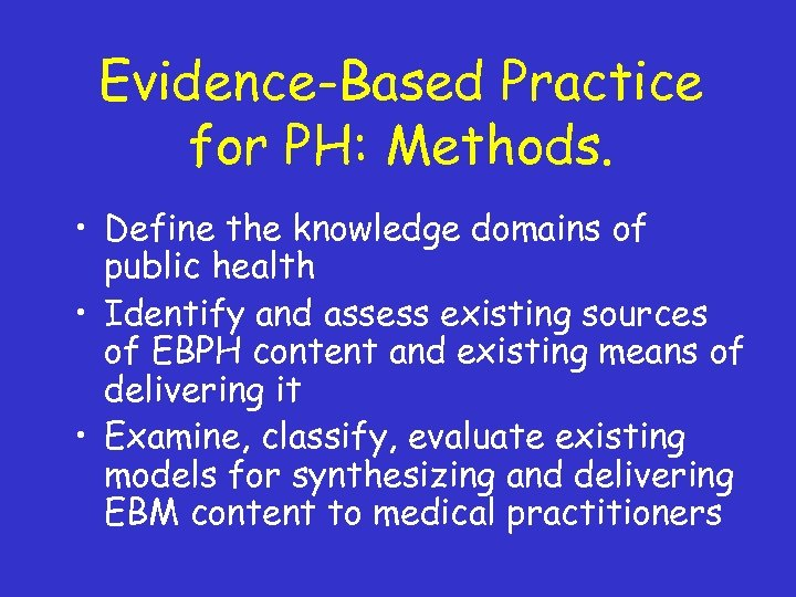 Evidence-Based Practice for PH: Methods. • Define the knowledge domains of public health •