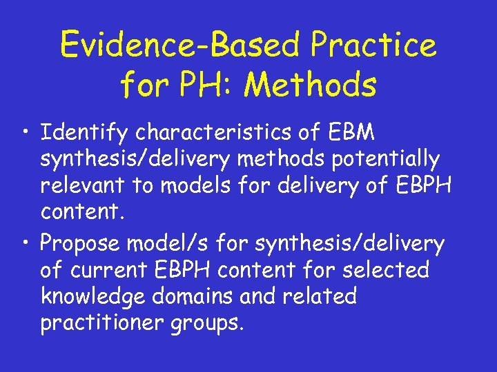 Evidence-Based Practice for PH: Methods • Identify characteristics of EBM synthesis/delivery methods potentially relevant