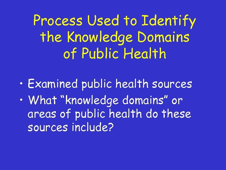 Process Used to Identify the Knowledge Domains of Public Health • Examined public health