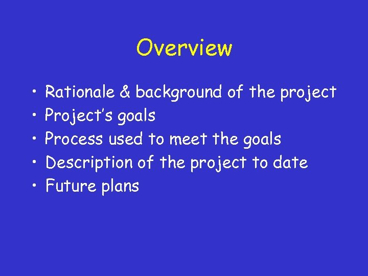 Overview • • • Rationale & background of the project Project's goals Process used