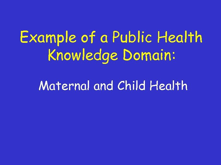 Example of a Public Health Knowledge Domain: Maternal and Child Health