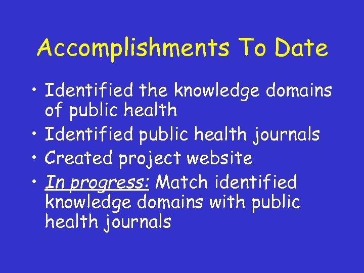 Accomplishments To Date • Identified the knowledge domains of public health • Identified public