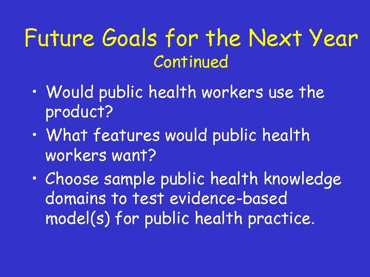 Future Goals for the Next Year Continued • Would public health workers use the