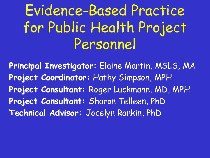 Evidence-Based Practice for Public Health Project Personnel Principal Investigator: Elaine Martin, MSLS, MA Project