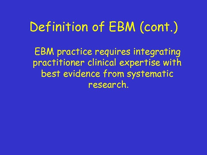 Definition of EBM (cont. ) EBM practice requires integrating practitioner clinical expertise with best