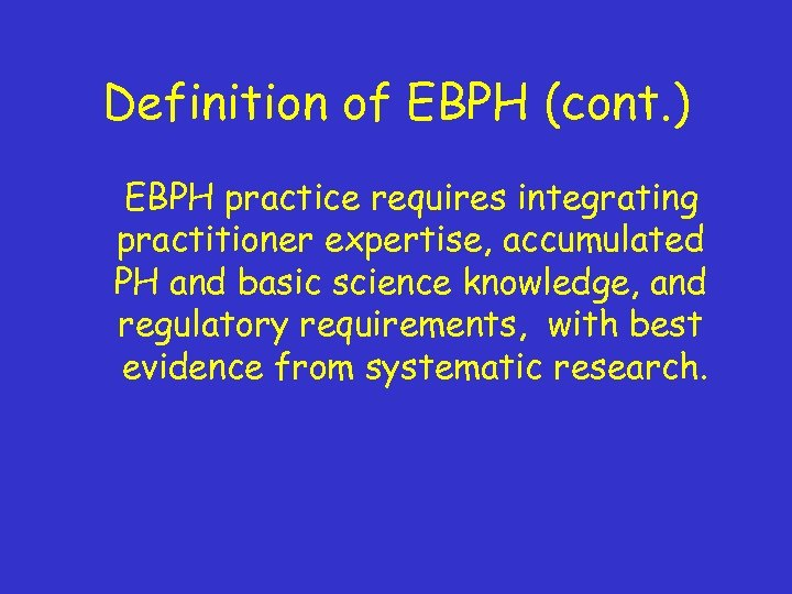 Definition of EBPH (cont. ) EBPH practice requires integrating practitioner expertise, accumulated PH and