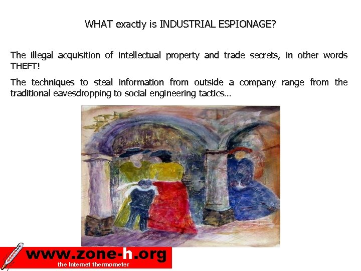 WHAT exactly is INDUSTRIAL ESPIONAGE? The illegal acquisition of intellectual property and trade secrets,