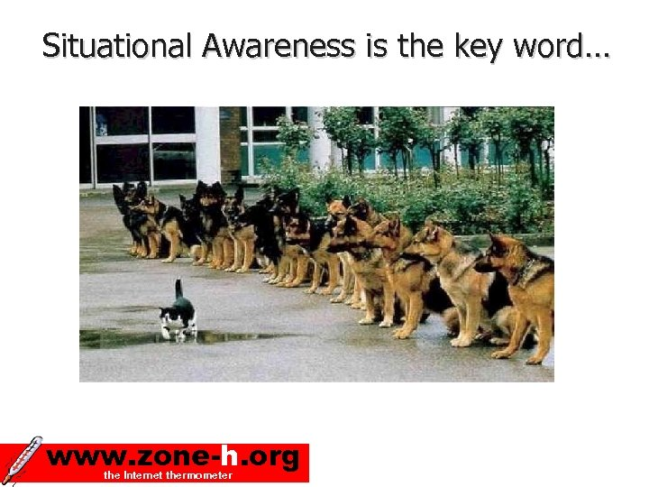 Situational Awareness is the key word… www. zone-h. org the Internet thermometer