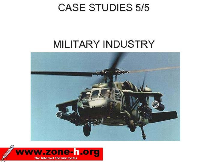 CASE STUDIES 5/5 MILITARY INDUSTRY www. zone-h. org the Internet thermometer