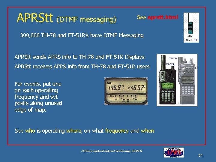APRStt (DTMF messaging) See aprstt. html 300, 000 TH-78 and FT-51 R's have DTMF