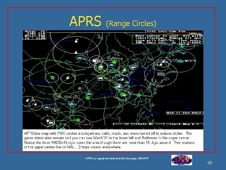 APRS (Range Circles) APRS is a registered trademark Bob Bruninga, WB 4 APR 65