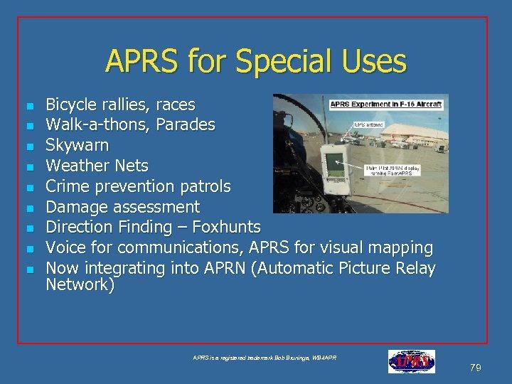 APRS for Special Uses n n n n n Bicycle rallies, races Walk-a-thons, Parades