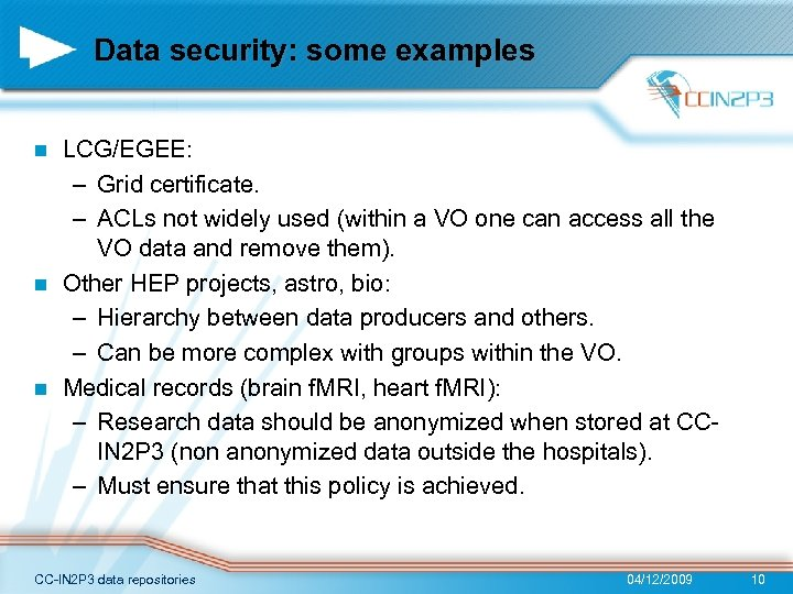 Data security: some examples LCG/EGEE: – Grid certificate. – ACLs not widely used (within