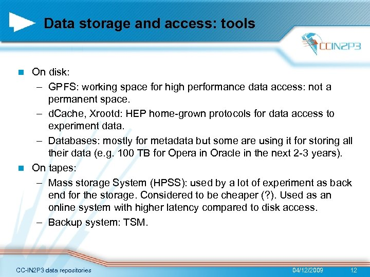 Data storage and access: tools On disk: – GPFS: working space for high performance