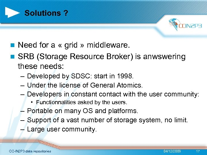 Solutions ? Need for a « grid » middleware. n SRB (Storage Resource Broker)