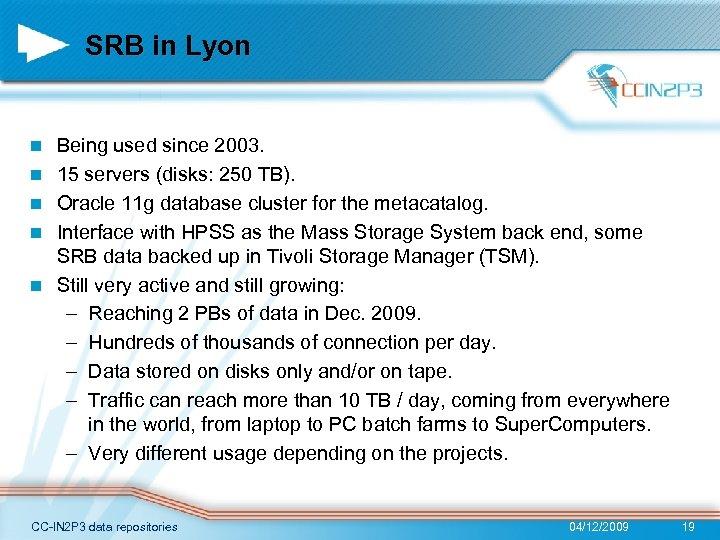 SRB in Lyon n n Being used since 2003. 15 servers (disks: 250 TB).