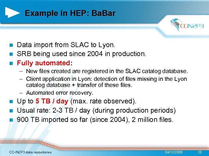 Example in HEP: Ba. Bar Data import from SLAC to Lyon. n SRB being