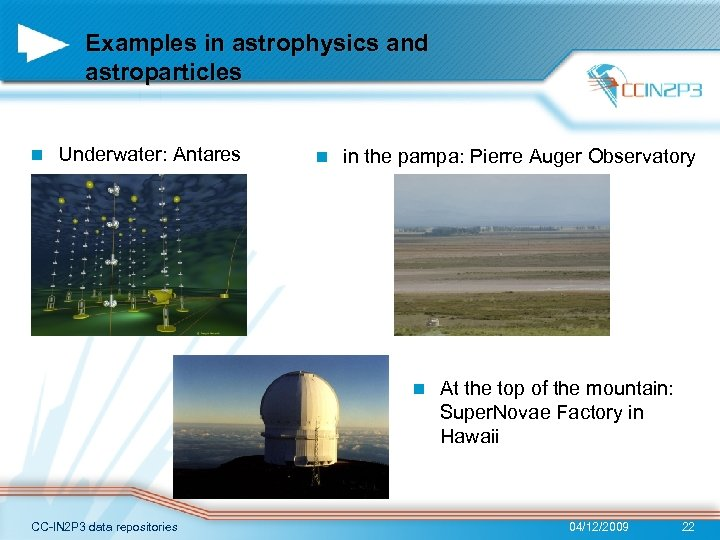 Examples in astrophysics and astroparticles n Underwater: Antares n in the pampa: Pierre Auger