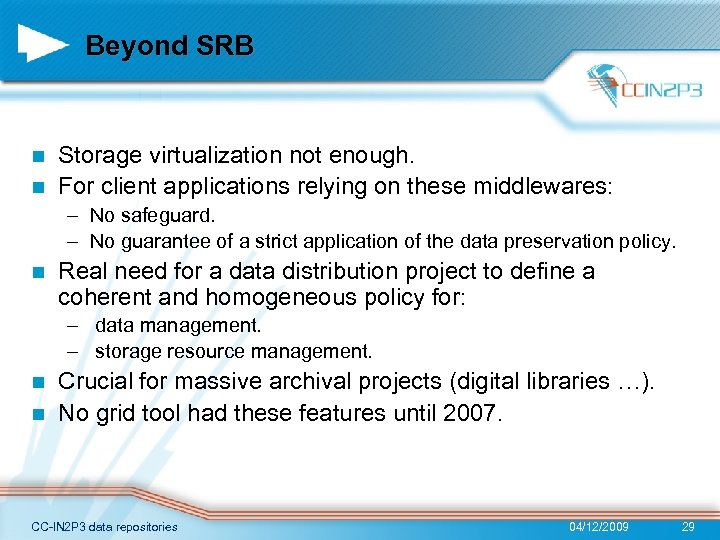 Beyond SRB Storage virtualization not enough. n For client applications relying on these middlewares:
