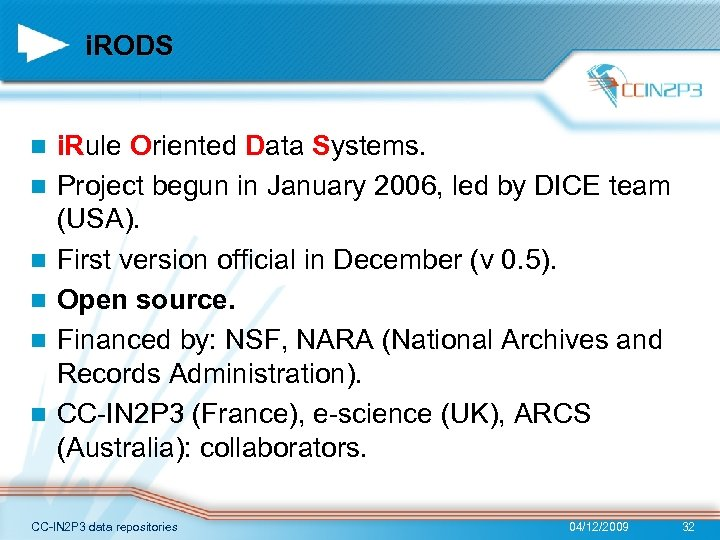 i. RODS n n n i. Rule Oriented Data Systems. Project begun in January