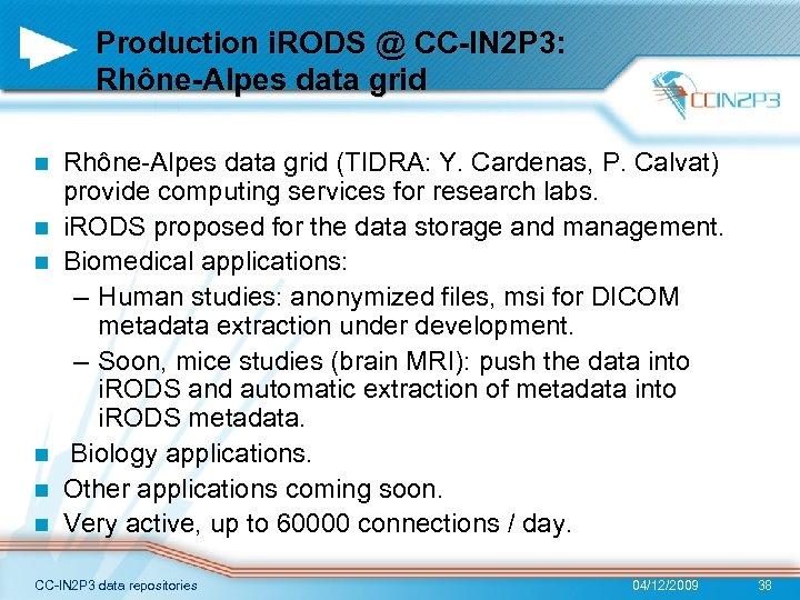 Production i. RODS @ CC-IN 2 P 3: Rhône-Alpes data grid n n n