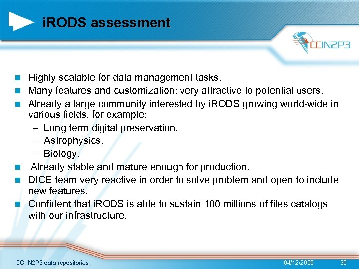 i. RODS assessment n n n Highly scalable for data management tasks. Many features