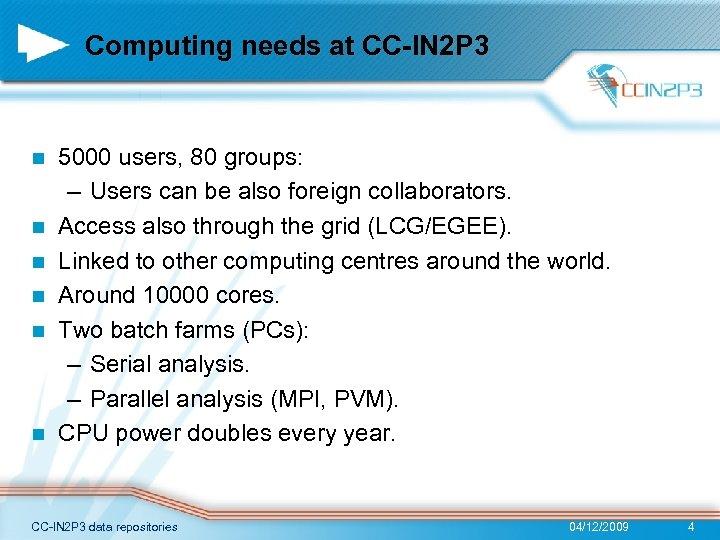 Computing needs at CC-IN 2 P 3 n n n 5000 users, 80 groups: