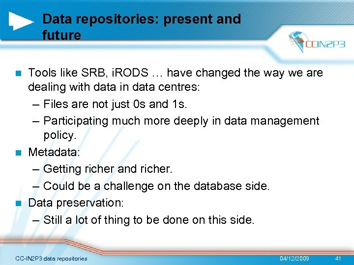 Data repositories: present and future Tools like SRB, i. RODS … have changed the