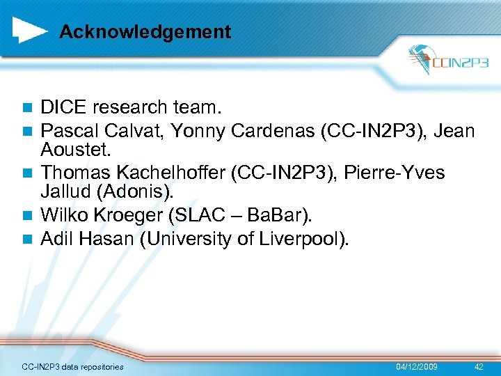 Acknowledgement DICE research team. Pascal Calvat, Yonny Cardenas (CC-IN 2 P 3), Jean Aoustet.