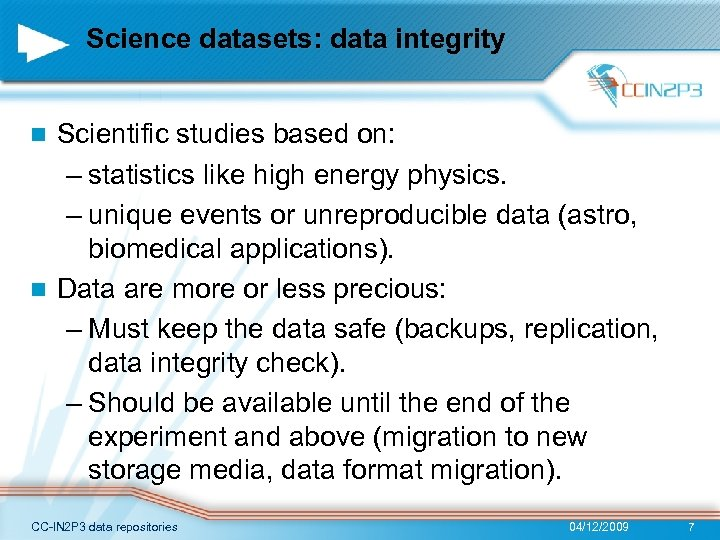 Science datasets: data integrity Scientific studies based on: – statistics like high energy physics.