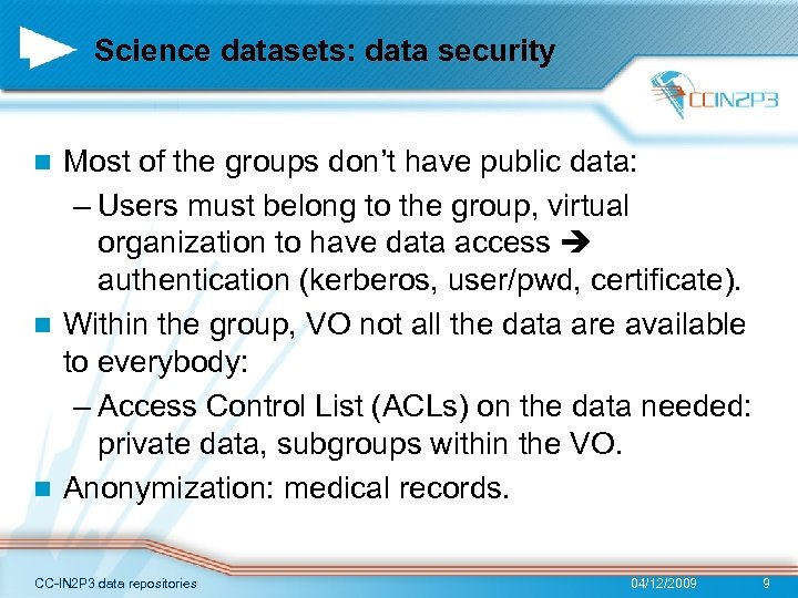 Science datasets: data security Most of the groups don't have public data: – Users