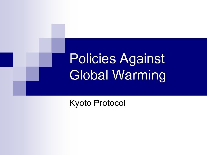 Policies Against Global Warming Kyoto Protocol