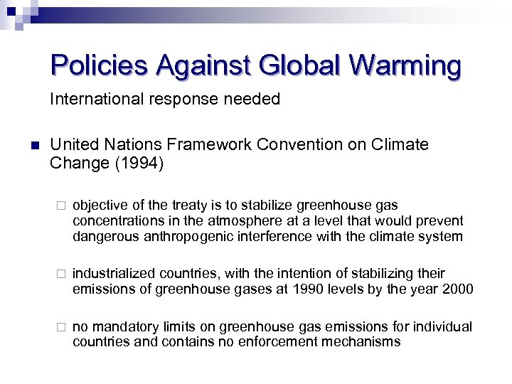 Policies Against Global Warming International response needed n United Nations Framework Convention on Climate