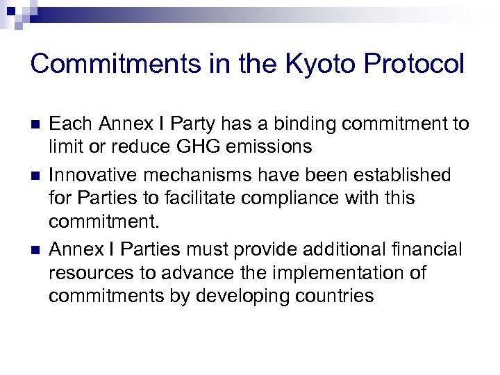 Commitments in the Kyoto Protocol n n n Each Annex I Party has a