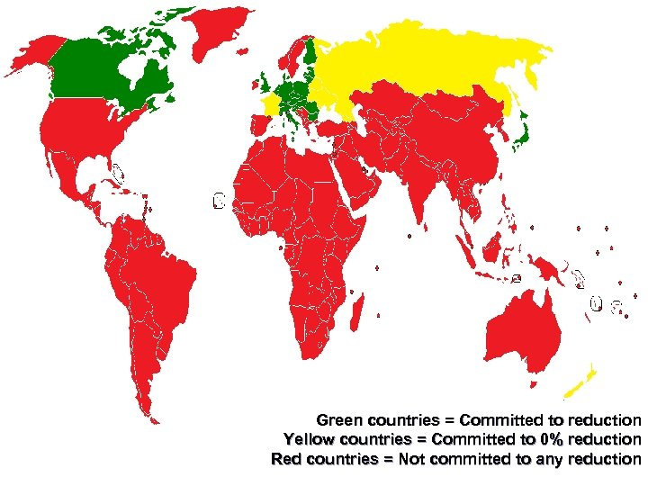 Green countries = Committed to reduction Yellow countries = Committed to 0% reduction Red