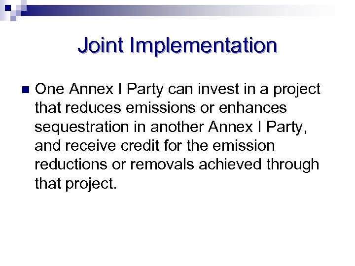 Joint Implementation n One Annex I Party can invest in a project that reduces
