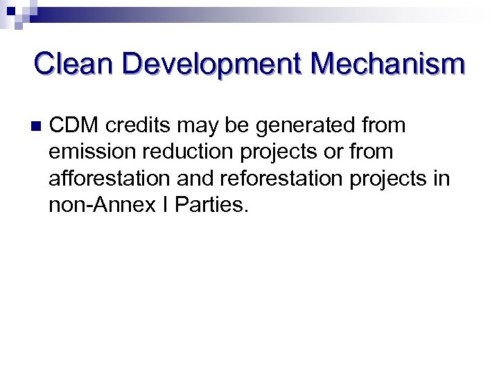 Clean Development Mechanism n CDM credits may be generated from emission reduction projects or