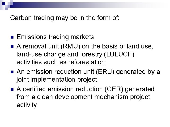 Carbon trading may be in the form of: n n Emissions trading markets A