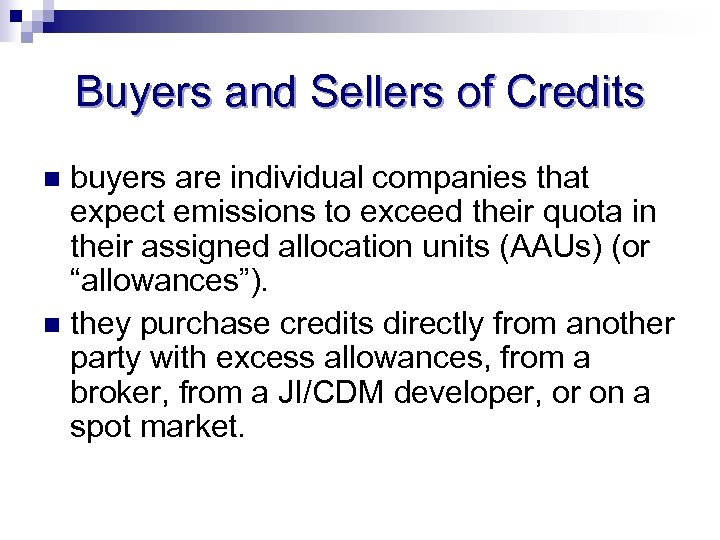 Buyers and Sellers of Credits buyers are individual companies that expect emissions to exceed