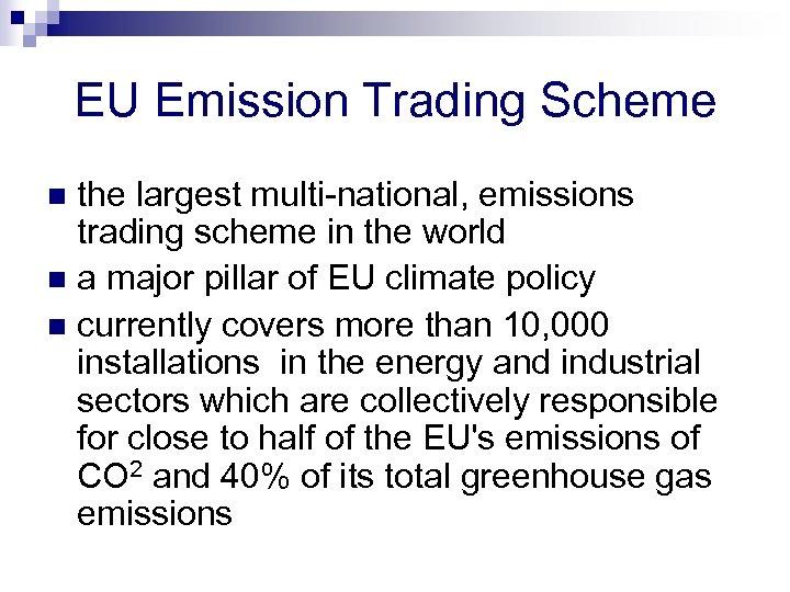 EU Emission Trading Scheme the largest multi-national, emissions trading scheme in the world n