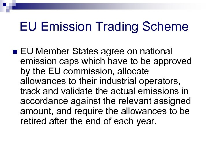 EU Emission Trading Scheme n EU Member States agree on national emission caps which