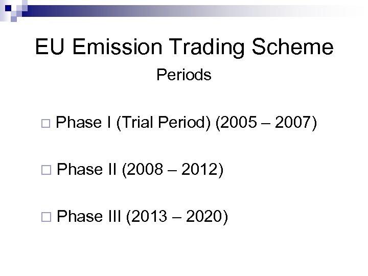 EU Emission Trading Scheme Periods ¨ Phase I (Trial Period) (2005 – 2007) ¨